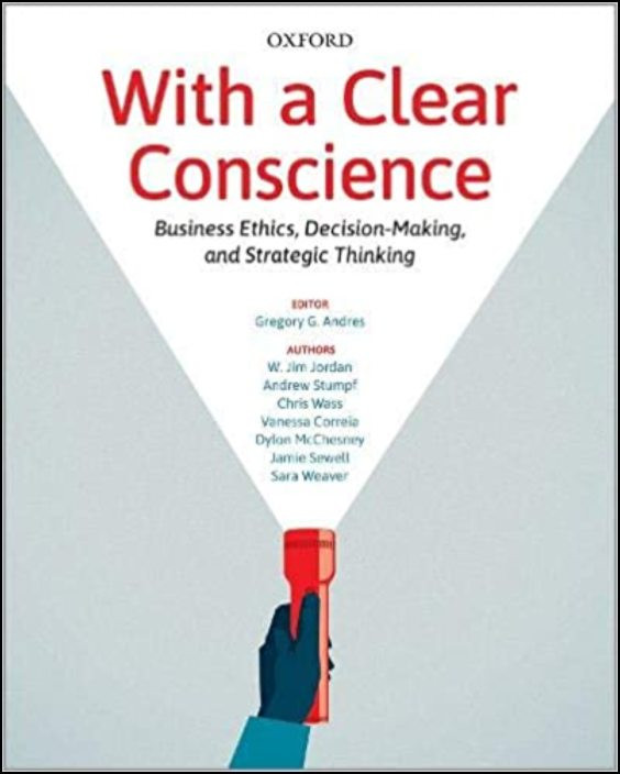 With a Clear Conscience: Business Ethics, Decision-Making, and Strategic Thinking