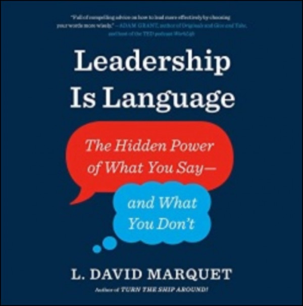 Leadership Is Language: The Hidden Power of What You Say and What You Don´t