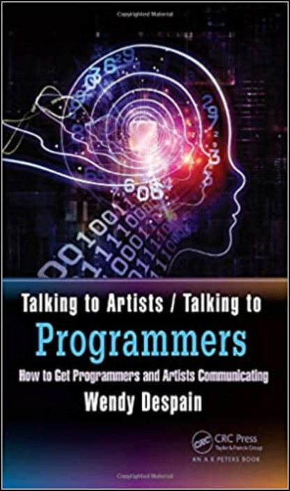 Talking to Artists - Talking to Programmers: How to Get Programmers and Artists