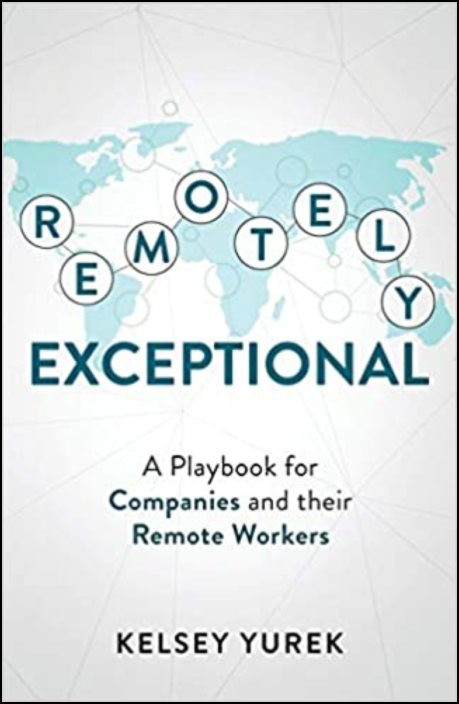 Remotely Exceptional: A Playbook for Companies and their Remote Workers