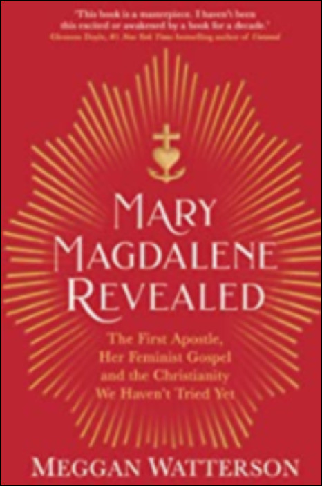 Mary Magdalene Revealed: The First Apostle, Her Feminist Gospel & the Christianity We Haven't Tried