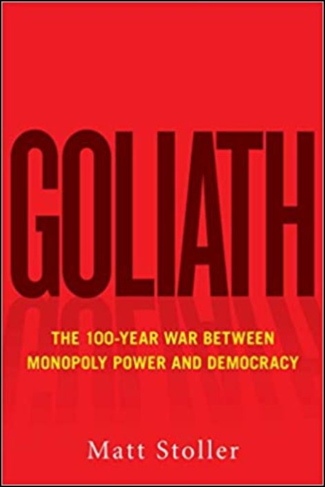 Goliath: The 100-Year War Between Monopoly Power and Democracy