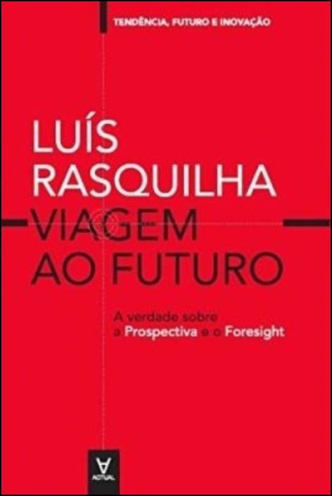 Viagem ao Futuro: A verdade sobre a prospectiva e o foresight