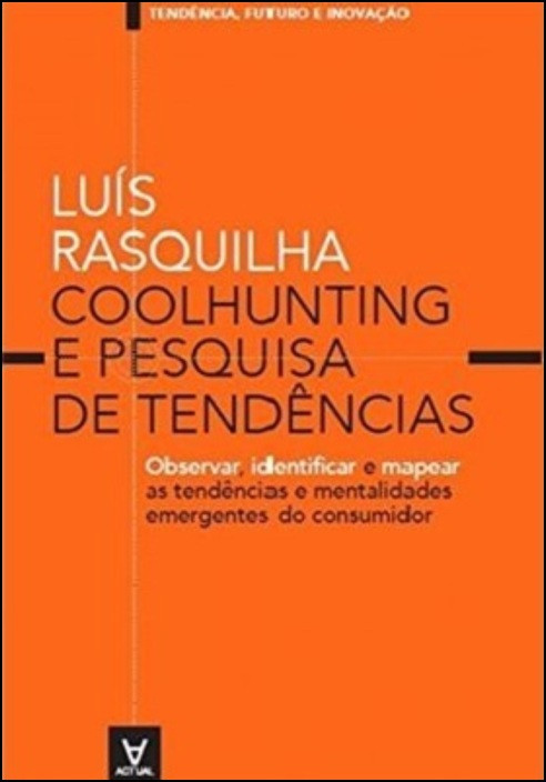 Coolhunting e Pesquisa de Tendências: Observar, identificar e mapear as tendências e mentalidades emergentes do consumidor