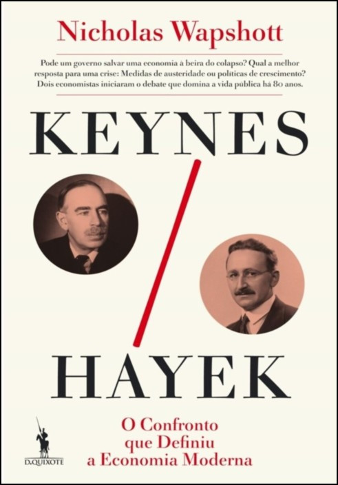 Keynes / Hayek - O Confronto que Definiu a Economia Moderna