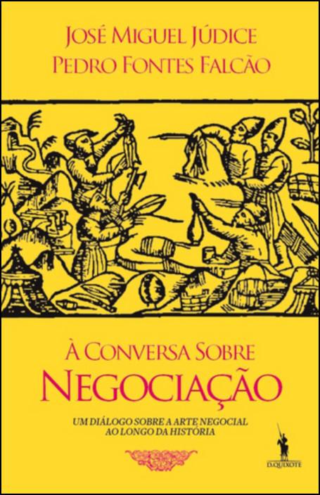 À Conversa sobre Negociações: um diálogo sobre a arte negocial ao longo da história