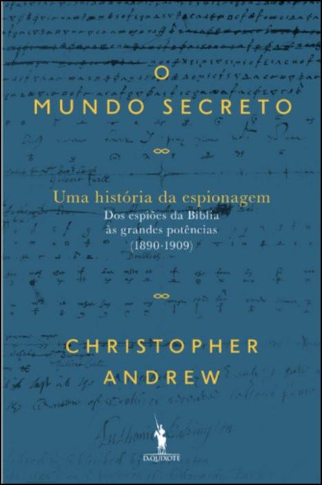 O Mundo Secreto - Uma História da Espionagem: dos espiões da Bíblia às grandes potências (1890-1909) -  Vol. 1