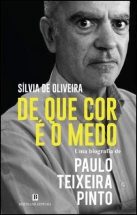 De que Cor é o Medo: uma biografia de Paulo Teixeira Pinto