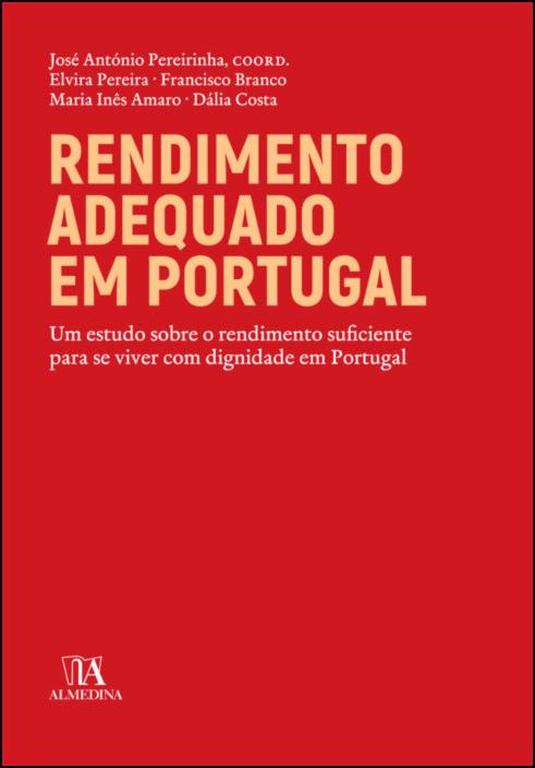 Rendimento adequado em Portugal - Um estudo sobre o rendimento suficiente para viver com dignidade em Portugal