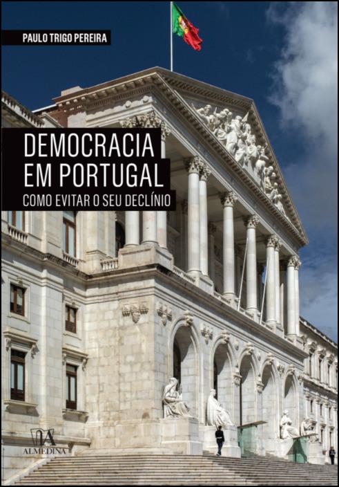 A Democracia em Portugal - Como evitar o seu declínio