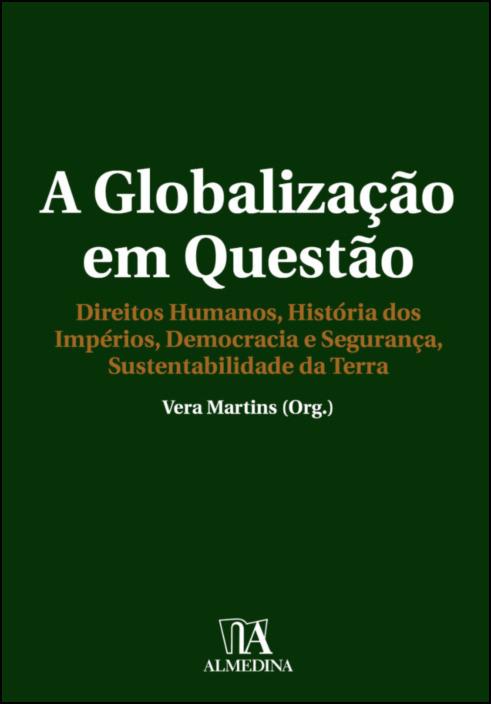 A Globalização em Questão - Direitos Humanos, História dos Impérios, Democracia e Segurança, Sustentabilidade da Terra