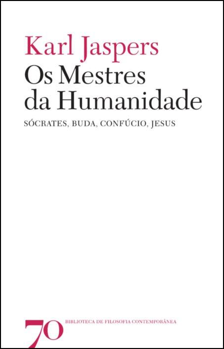 Os Mestres da Humanidade - Sócrates, Buda, Confúcio, Jesus