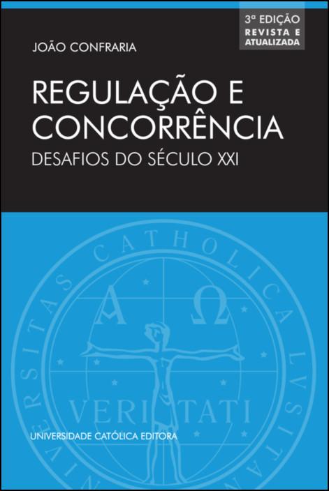 Regulação e Concorrência - Desafios do século XXI