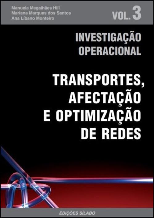 Investigação Operacional Vol 3  - Transportes, afectação e optimização de redes