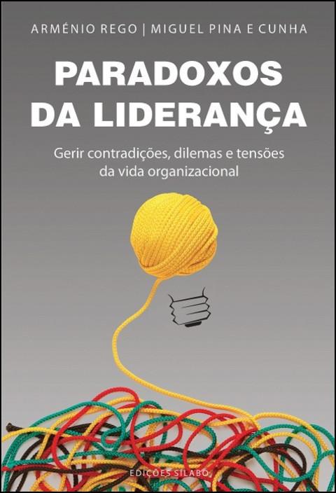 Paradoxos da Liderança – Gerir Contradições, Dilemas e Tensões da Vida Organizacional