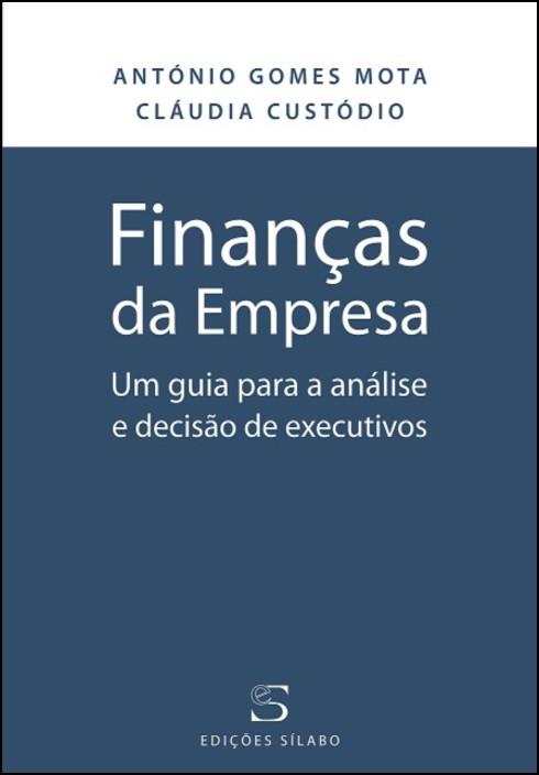 Finanças da Empresa - Um Guia para a Análise e Decisão de Executivos