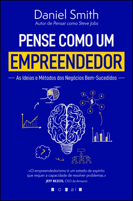 Pense Como um Empreendedor: Ideias e Métodos para Negócios de Sucesso