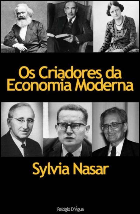 Os Criadores da Economia Moderna - A História dos Génios da Economia