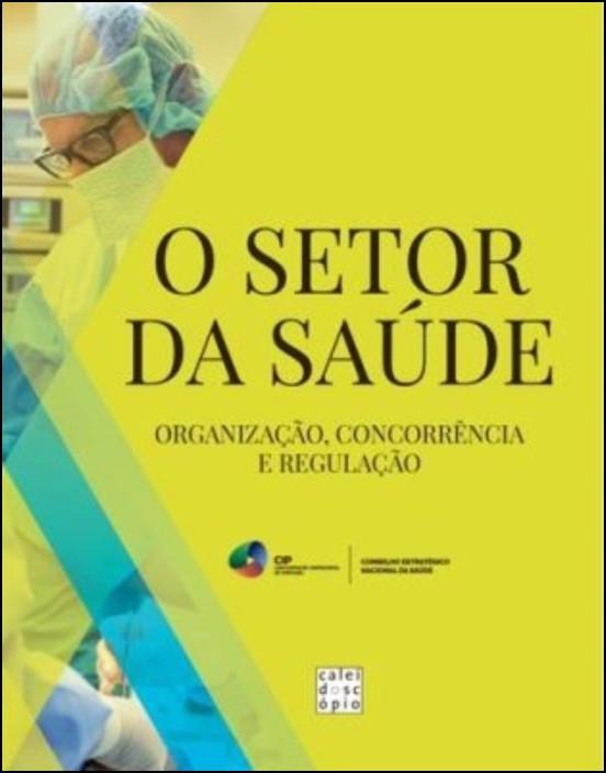 O Setor da Saúde - Organização, Concorrência e Regulação