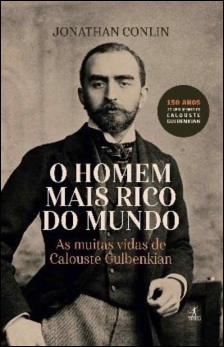 O Homem Mais Rico do Mundo: as muitas vidas de Calouste Gulbenkian