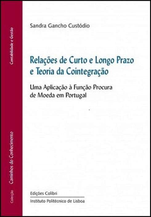 Relações de Curto e Longo Prazo e Teoria da Cointegração - Uma aplicação à função procura de moeda em Portugal