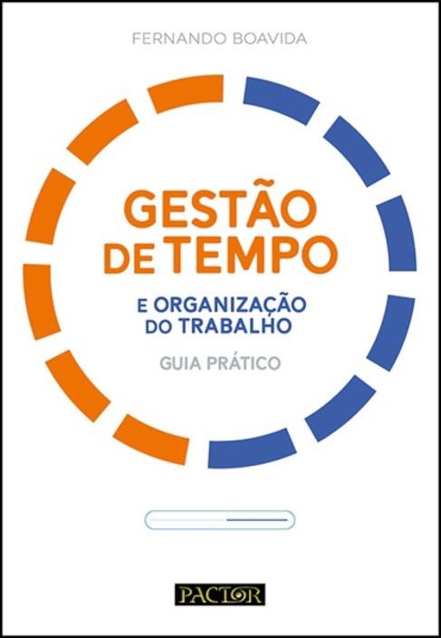 Gestão de Tempo e Organização do Trabalho - Guia Prático