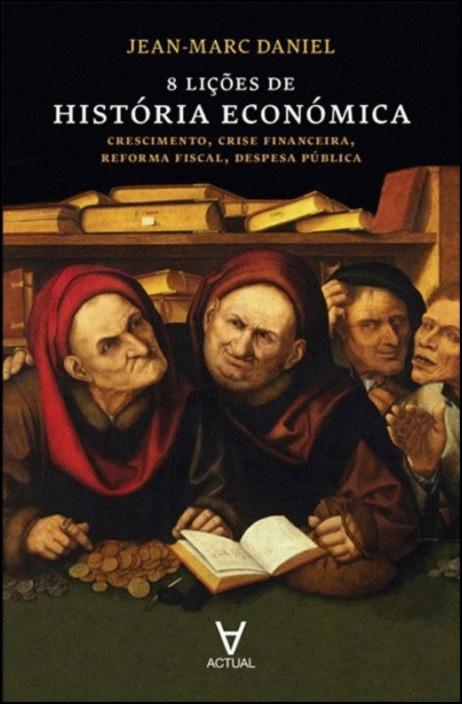 8 Lições de História Económica - Crescimento, Crise Financeira, Reforma Fiscal, Despesa Pública