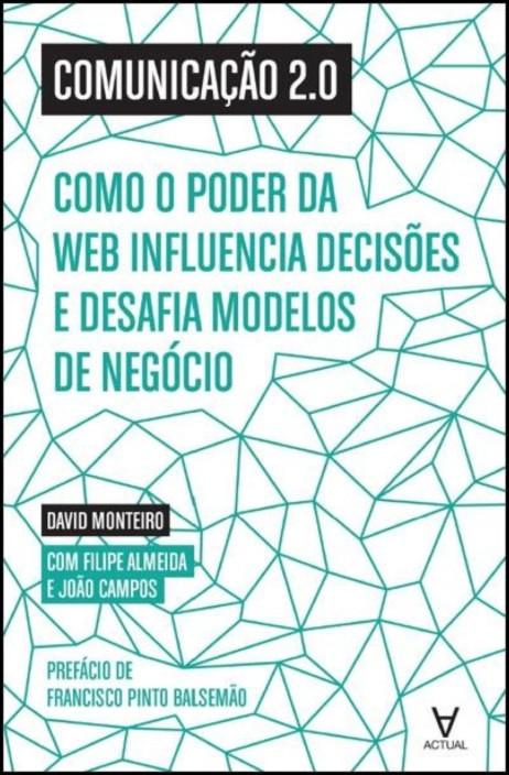 Comunicação 2.0 - Como o poder da web influencia decisões e desafia modelos de negócio