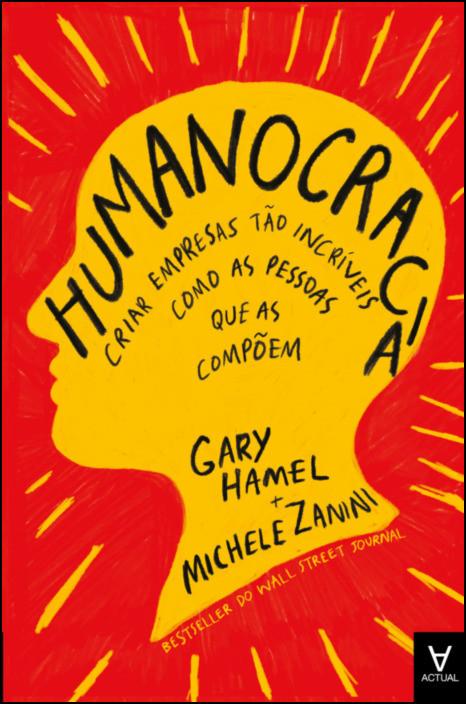 Humanocracia - Criar Empresas Tão Incríveis como as Pessoas que as Compõem