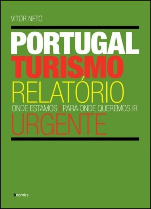 Turismo Portugal Relatório Urgente - Onde estamos. Para onde queremos ir.