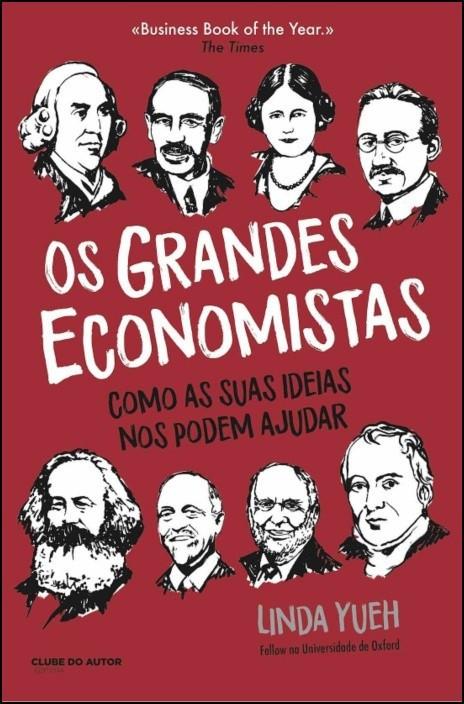 Os Grandes Economistas - Como as Suas Ideias Nos Podem Ajudar