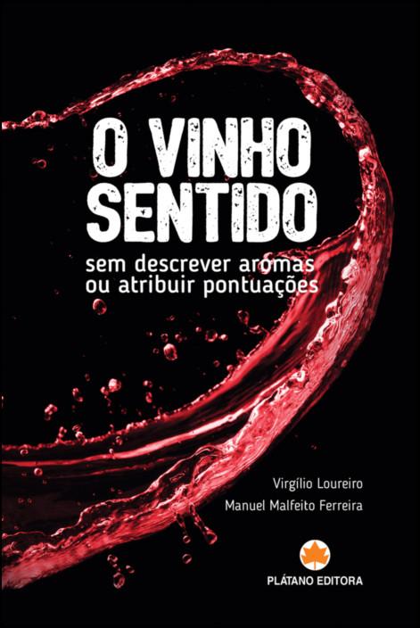 O Vinho Sentido: sem descrever aromas ou atribuir pontuações