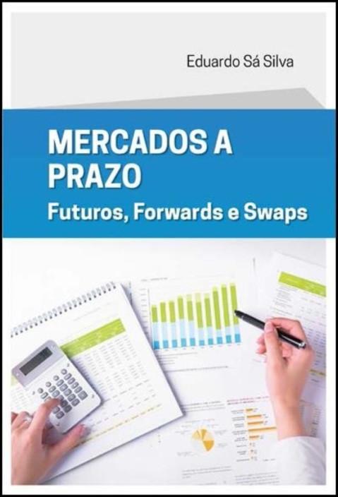 Mercados a Prazo - Futuros, Forwards e Swaps