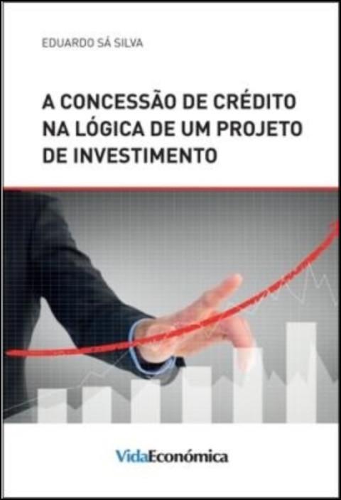 A Concessão de Crédito na Lógica de um Projeto de Investimento