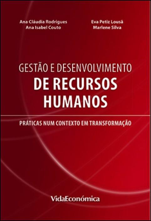 Gestão e Desenvolvimento de Recursos Humanos: práticas num contexto em transformação