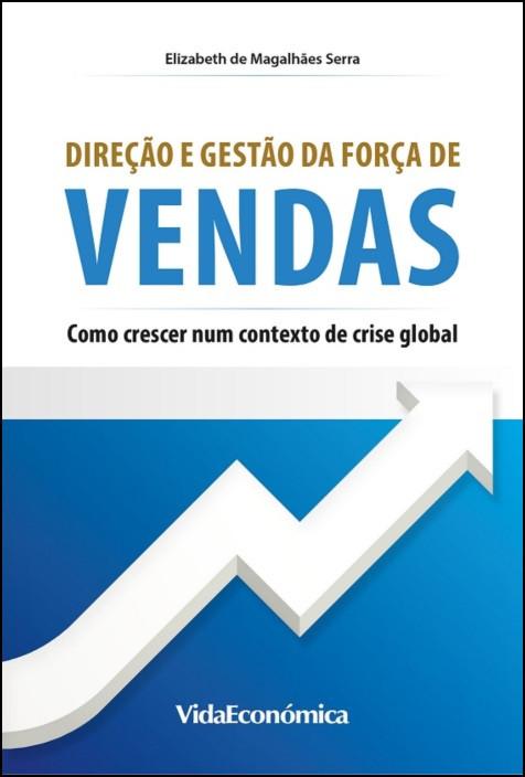 Direção e Gestão da Força de Vendas - Como Crescer num Contexto de Crise Global