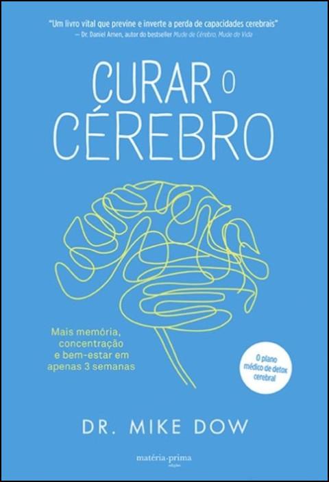 Curar o Cérebro: mais memória, concentração e bem-estar em apenas 3 semanas
