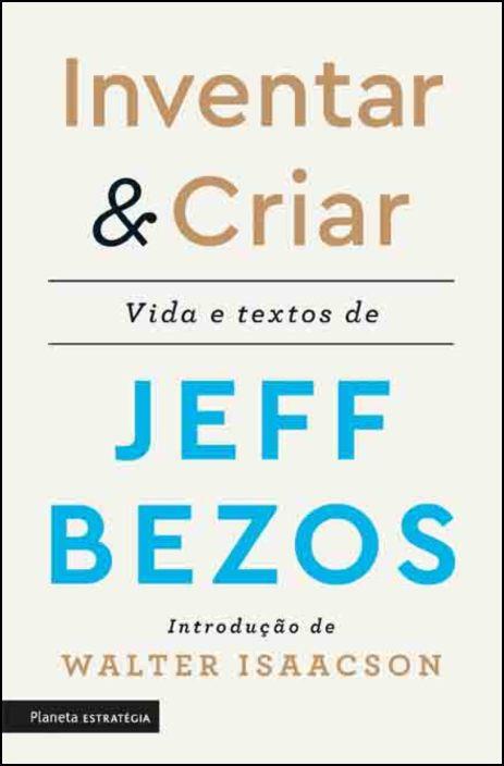 Inventar & Criar - Vida e textos de Jeff Bezos