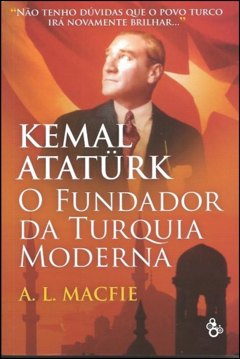 Kemal Ataturk, O Fundador da Turquia Moderna