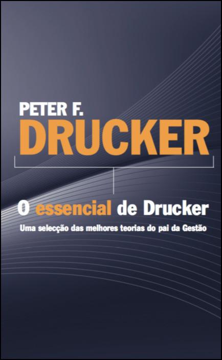 Peter F. Drucker - O essencial de Drucker