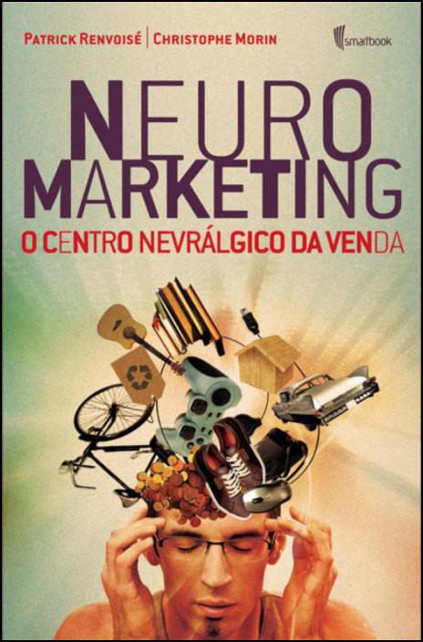 Neuromarketing - O Centro Nevrálgico da Venda