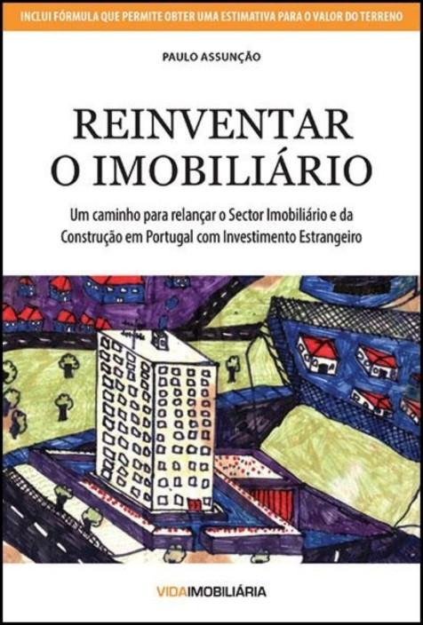 Reinventar o Imobiliário - Um caminho para relançar o Sector Imobiliário e da Construção em Portugal com Investimento Estrangeiro