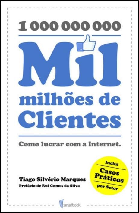 Mil Milhões de Clientes - Como lucrar com a Internet.